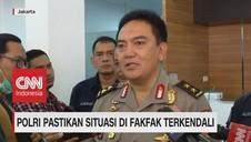 VDEO: Polri Pastikan Situasi di Fakfak Terkendali