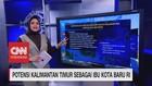 VIDEO: Potensi Kalimantan Timur Sebagai Ibu Kota Baru RI