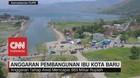 VIDEO: Anggaran Awal Pembangunan Ibu Kota Baru Capai Rp.865 M