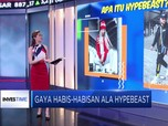 Gaya Habis-Habisan Ala Hypebeast