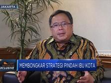 Bos Bappenas Buka-Bukaan Strategi Pindahkan Ibu Kota