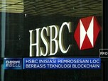 HSBC Inisiasi Pemrosesan Loc Berbasis Blockchain