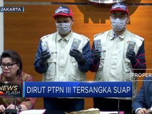 Dirut PTPN III Tersangka Suap Distribusi Gula