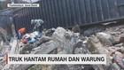 VIDEO: Truk Hantam Rumah dan Warung