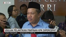 VIDEO: Fahri Hamzah Usul Pelantikan Capim KPK Dipercepat
