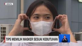 VIDEO: Tips Memilih Masker Sesuai Kebutuhan