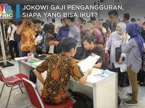 Jokowi Gaji Pengangguran Mulai 2020, Siapa yang Bisa Ikut?