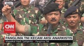 VIDEO: Panglima TNI Kecam Aksi Anarkistis