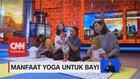 VIDEO: Manfaat Yoga Untuk Bayi