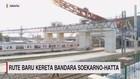 VIDEO: Rute Baru Kereta Bandara Soekarno-Hatta
