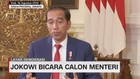 VIDEO: Jokowi Bicara Calon Menteri