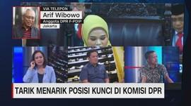 VIDEO: Tarik Menarik Posisi Kunci di Komisi DPR (3/3)