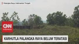 VIDEO: Karhutla Palangaka Raya Belum Teratasi
