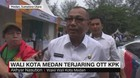 VIDEO: Wali Kota Medan Terjaring OTT KPK
