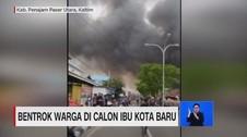 VIDEO: Bentrok Warga di Calon Ibu Kota Baru Penajam