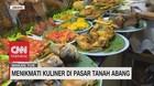 VIDEO: Menikmati Kuliner di Pasar Tanah Abang