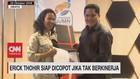 VIDEO: Erick Thohir Siap Dicopot Jika Tak Berkinerja