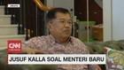 VIDEO: Komentar JK Soal Menteri Baru