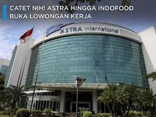 Catet nih! Astra hingga Indofood Buka Lowongan Kerja 2019