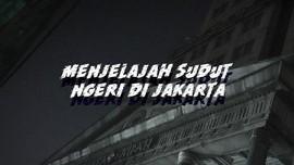 VIDEO: Menjelajah Sudut Ngeri di Jakarta
