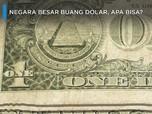 Negara Besar Buang Dolar, Apa Bisa?