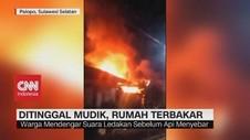 VIDEO: Ditinggal Mudik, Rumah di Sulsel Terbakar