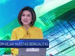 BKPM Kejar Investasi Berkualitas