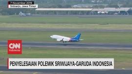 VIDEO: Penyelesaian Polemik Sriwijaya-Garuda Indonesia