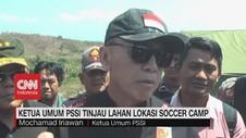 VIDEO: Ketua Umum PSSI Tinjau Lahan Lokasi Soccer Camp