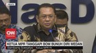 VIDEO: Ketua MPR Tanggapi Bom Bunuh Diri Medan