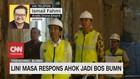 VIDEO: Lini Masa Respon Ahok Jadi Bos BUMN