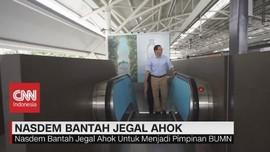 VIDEO: Nasdem Bantah Jegal Ahok Menjadi Pimpinan BUMN