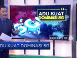 Adu Kuat Dominasi 5G