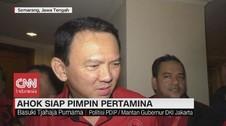 VIDEO: Ahok Siap Pimpin Pertamina