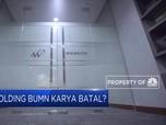 Holding BUMN Karya Batal?