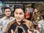 Di Tangan Erick, Holding BUMN Karya Terancam Batal?