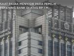 Saat Pajak Menyisir Para Pemilik Rekening Bank di Atas Rp 1 M