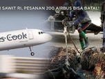 Demi Sawit RI, Pesanan 200 Airbus Bisa Batal Loh!