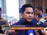 Erick Thohir Siap Pecat Direksi Garuda hingga Gempa Maluku