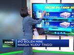IPO Boleh Mini, Harga 'Kudu' Tinggi