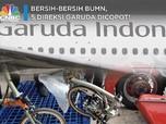 Bersih-bersih BUMN, 5 Direksi Garuda pun Dicopot!