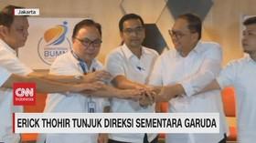 VIDEO: Erick Thohir Tunjuk Direksi Sementara Garuda