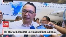 VIDEO: Ari Askhara Dicopot Dari Anak Usaha Garuda