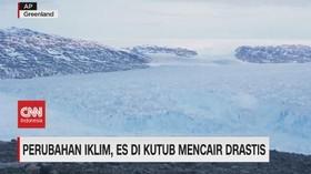 VIDEO: Perubahan Iklim, Es di Kutub Mencair Drastis