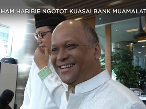 Saat Ilham Habibie Ngotot Kuasai Bank Muamalat