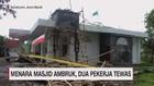 VIDEO: Menara Masjid Ambruk, Dua Pekerja Tewas