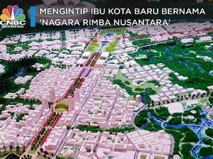 Yuk Intip! Ibu Kota Baru Bernama 'Nagara Rimba Nusantara'