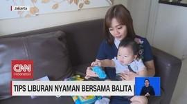 VIDEO: Tips Liburan Nyaman Bersama Balita