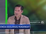 Indonesia Dedolarisasi, Mungkinkah? Ini Pandangan Para Pakar