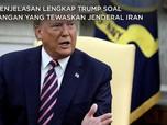 Tewaskan Jenderal Iran, Ini Penjelasan Lengkap Donald Trump